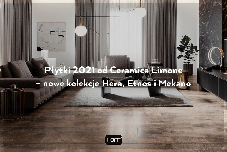 Płytki 2021 od Ceramica Limone – nowe kolekcje Hera, Etnos i Mekano