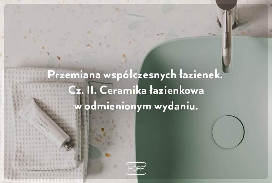 Przemiana współczesnych łazienek. Cz. II. Ceramika łazienkowa w odmienionym wydaniu (najnowsza ceramika łazienkowa HOFF)