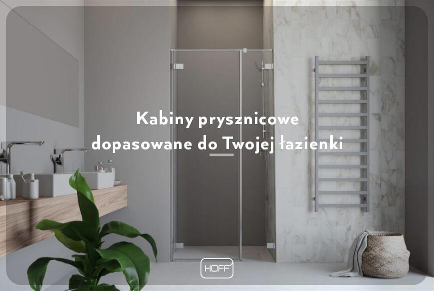 Kabiny prysznicowe dopasowane do Twojej łazienki - Salon Hoff